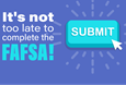 It's not too late to complete the FAFSA!