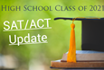 High School Class of 2021 SAT/ACT Updates